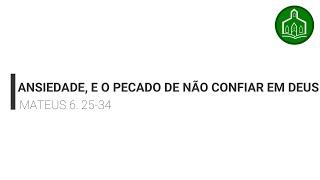 ANSIEDADE, E O PECADO DE NÃO CONFIAR EM DEUS - CULTO - 26.07.2020