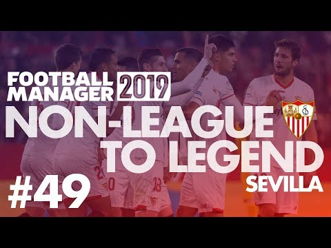 Non-League to Legend FM19 | SEVILLA | Part 49 | BAYERN | Football Manager 2019