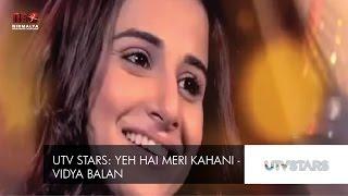 UTV Stars: Yeh Hai Meri Kahani - Vidya Balan
