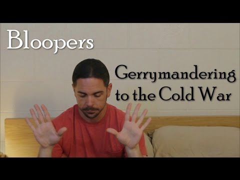 Bloopers: Gerrymandering to the Cold War (100 Subs!)