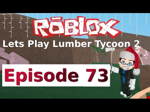 Roblox - Lets Play Lumber Tycoon 2 - Ep 73