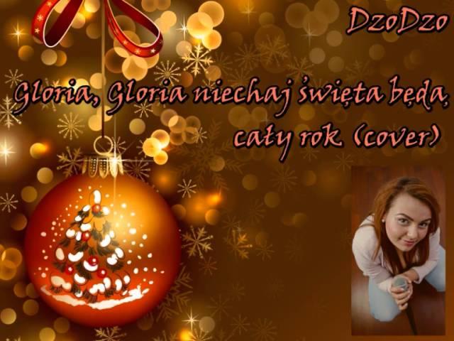 Gloria, gloria niechaj święta będą cały rok (cover by DzoDzo)