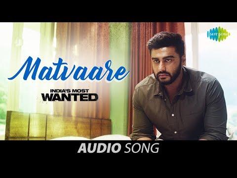 Matvaare   Audio   India's Most Wanted   Arjun Kapoor   Jubin Nautiyal   Sanah Moidutty Amit Trivedi