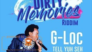 G Loc - Tell You Say (Raw) [Dirty Memories Riddim] October 2017