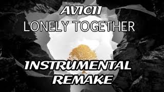 Avicii - Lonely Together (Instrumental Remake)