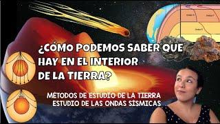 ¿Cómo podemos saber que hay en el interior de la Tierra? - Métodos de estudio de la Tierra