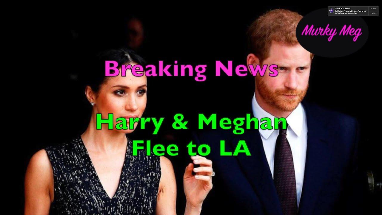 Breaking News ~ Harry & Meghan Flee to LA - YouTube