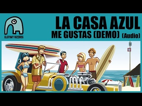 LA CASA AZUL - Me Gustas (Demo) [Audio]