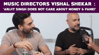 music-directors-vishal-shekar-arijit-singh-does-not-care-about-money-fame-war
