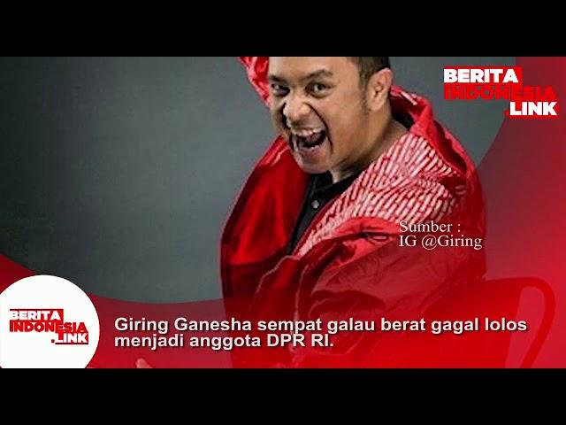 Giring Ganesha sempat galau berat karena gagal lolos menjadi anggota DPR RI