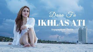 Dara Fu - Ikhlas Ati (Official Music Video)