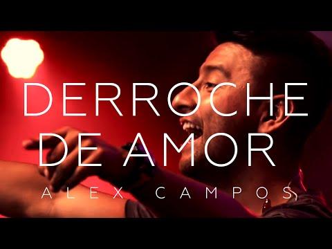 Alex Campos - Derroche de amor  - El Concierto Derroche de Amor (HD)