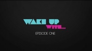 Wake Up With.... | Episode One