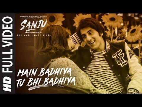 SANJU: Main Badhiya Tu Bhi Badhiya Full Video Song | Ranbir Kapoor | Sonam Kapoor