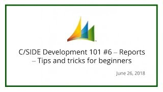 C/SIDE Development 101 #6 – Reports – Tips and tricks for beginners (June 26, 2018)