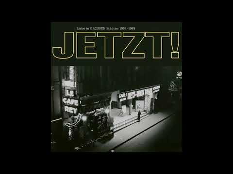 JETZT! - Liebe In GROSSEN Städten 1984-1988 (Full Album, 2017)