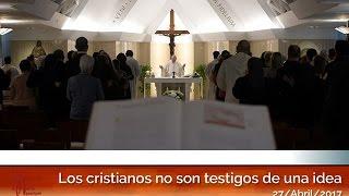 Los cristianos no son testigos de una idea: El Papa Francisco en Casa Santa Martha HD (27/04/2017)