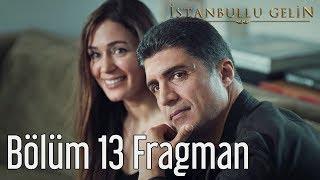 İstanbullu Gelin 13. Bölüm Fragman