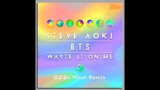 Waste it on me - SteveAoki ft. BTS DJ De Mash Remix