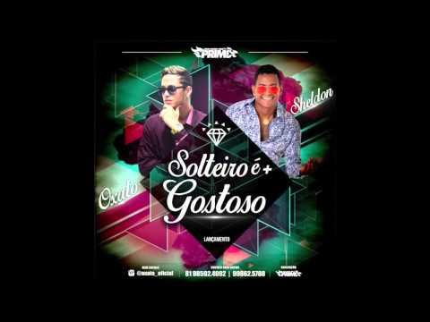 MC SHELDON E MC OXATO - SOLTEIRO É MAIS GOSTOSO - MUSICA NOVA