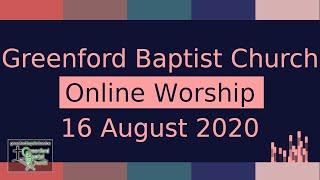 Greenford Baptist Church Sunday Worship (live-streamed) - 16 August 2020