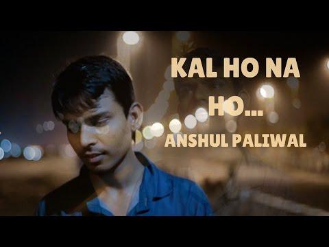 Kal ho na ho   Anshul Paliwal   Cover