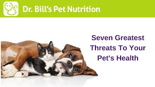 Seven Greatest Threats To Your Pet's Health | Dr. Bill's Advanced Nutritional Support