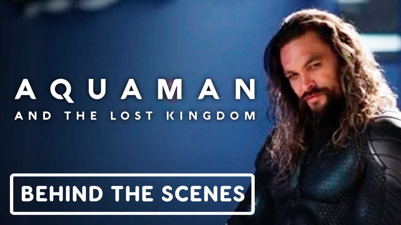 Aquaman and the Lost Kingdom: Behind the Scenes