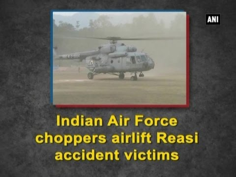 Indian Air Force choppers airlift Reasi accident victims - ANI News