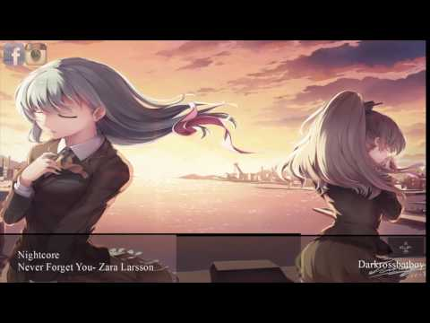 Nightcore- Never Forget You (Zara Larsson) With Lyrics