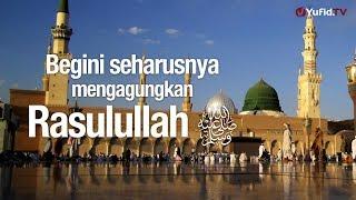 Ceramah Agama: Begini Seharusnya Mengagungkan Rasulullah - Ustadz Zainal Abidin, Lc.