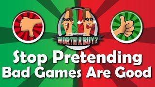 Stop pretending bad games are good!