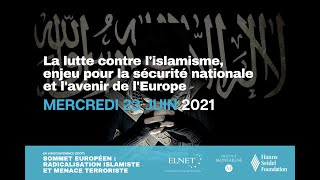 3e Session I SOMMET EUROPÉEN : RADICALISATION ISLAMISTE et MENACE TERRORISTE I 23 Juin 2021
