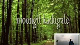 Moongil kaadugale song,  for  natural  life  survival / Reghu7*