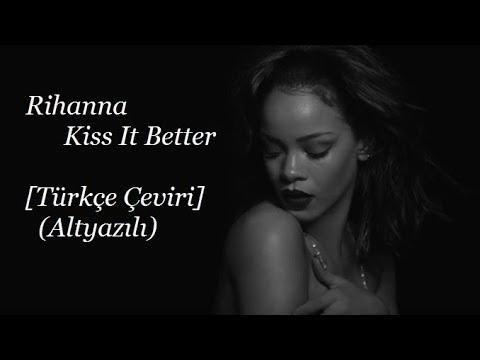 Rihanna - Kiss It Better [Türkçe Çeviri] (Altyazılı)