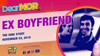 "DearMOR: ""Ex Boyfriend"" The Isha Story 11-03-19"