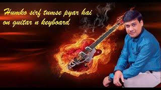 humko sirf tumse pyar hai on Guitar and Keyboard