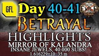 Path of Exile 3.5: BETRAYAL DAY # 40-41 Highlights MIRROR OF KALANDRA, 40.000 SUBSCRIBERS