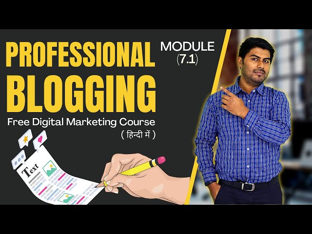 How to do Professional Blogging | Module 7.1 | Free Digital Marketing Course in Hindi