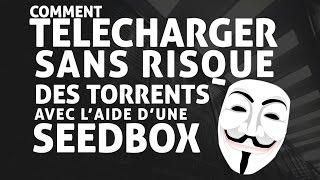 Comment TELECHARGER en TORRENT SANS RISQUE avec une SEEDBOX