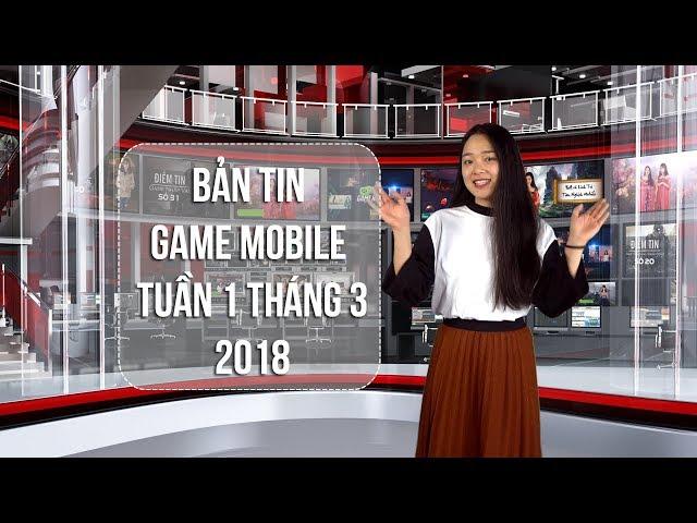 Bản Tin Game Mobile Tuần 1 Tháng 3/2018