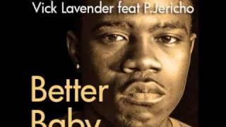Vick Lavender feat P. Jericho - Better Baby (Vick