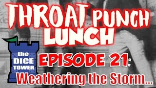 Throat Punch Lunch - Episode 21: Weathering the Storm...