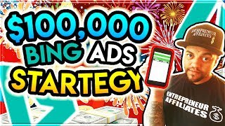 $100k CPA / Affiliate Marketing Beginner Training - Bing Ads Strategy 2018