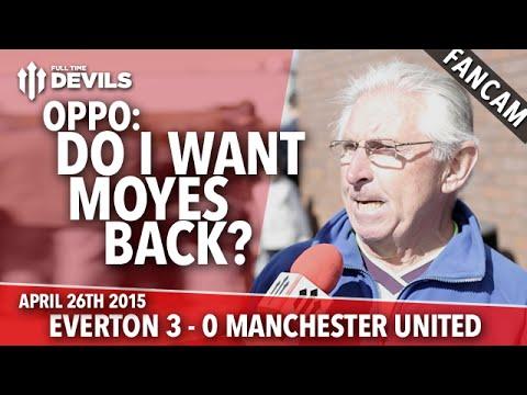 OPPO: Do I Want Moyes Back? | Everton 3 Manchester United 0 | FANCAM