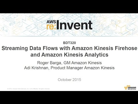 AWS re:Invent 2015 | (BDT320) New! Streaming Data Flows with Amazon Kinesis Firehose