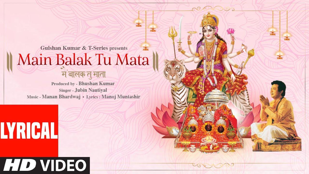 Jubin Nautiyal: Main Balak Tu Mata (Lyrical)  Gulshan Kumar | Manan B,Manoj M,Akanksha P | Bhushan K