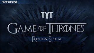 TYT's Game of Thrones Coverage Extravaganza
