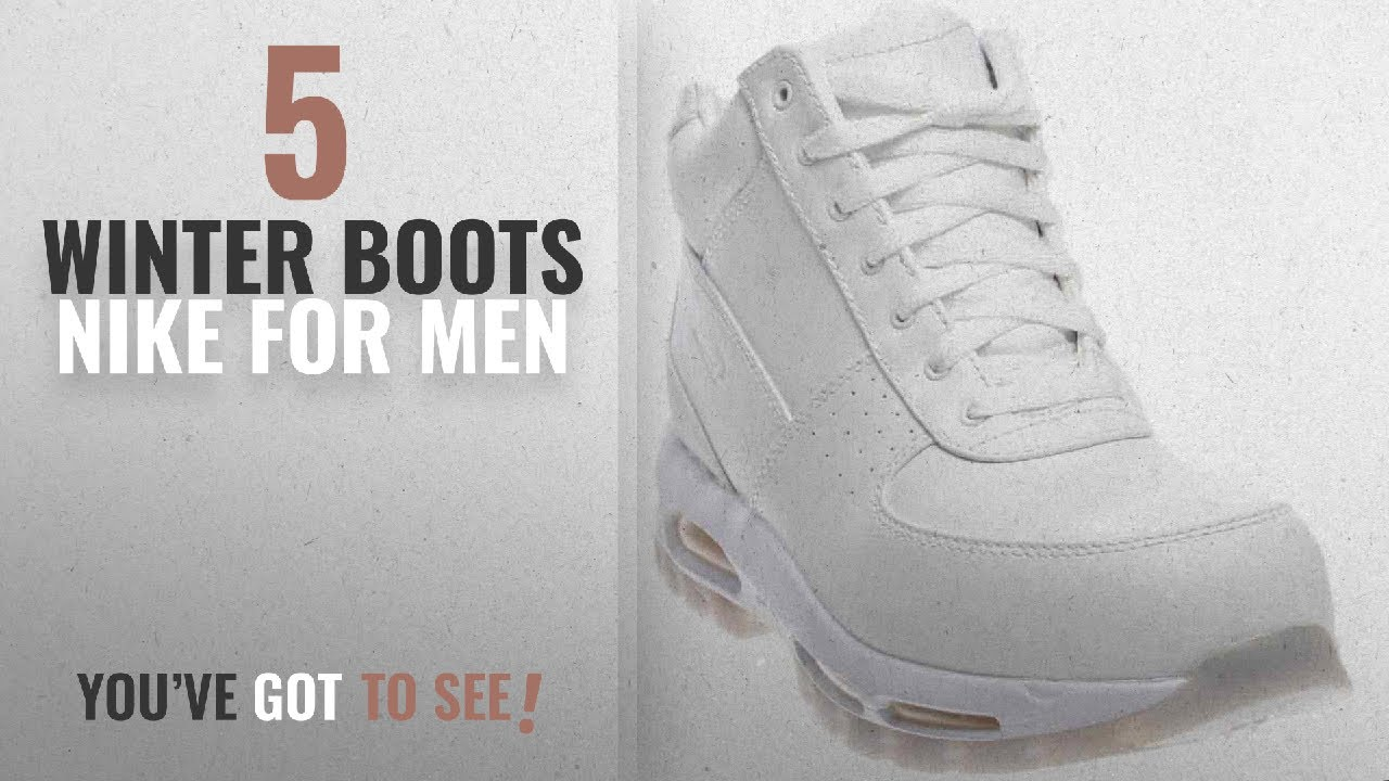 reputable site d6c56 d8722 Top 10 Winter Boots Nike   Winter 2018    Nike Air Max Goadome Men s Boots  White 865031-100 (8 D(M)