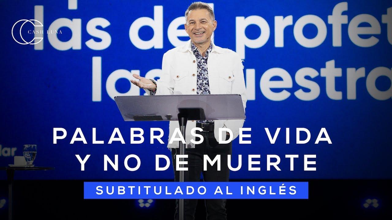 Pastor Cash Luna - Palabras de vida y no de muerte (Subtitulado al Inglés) | Casa de Dios